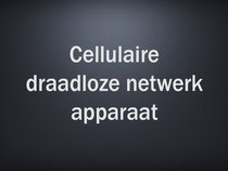 Cellulaire draadloze netwerk apparaat
